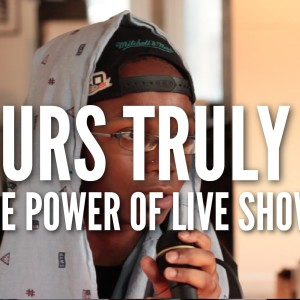 Yours Truly TY On The Power Of Live Shows