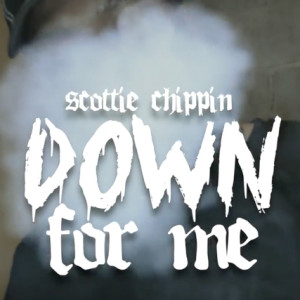 Scottie Chippin- Down For Me