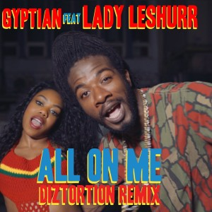Gyptian Ft Lady Leshurr- All On Me