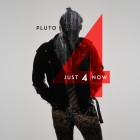 Pluto- Just 4 Now