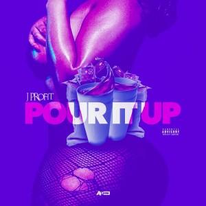 J Profit- Pour It Up