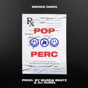 Smoke Dawg- Pop A Perc (Prod By Murda Beatz & Dj Durel)