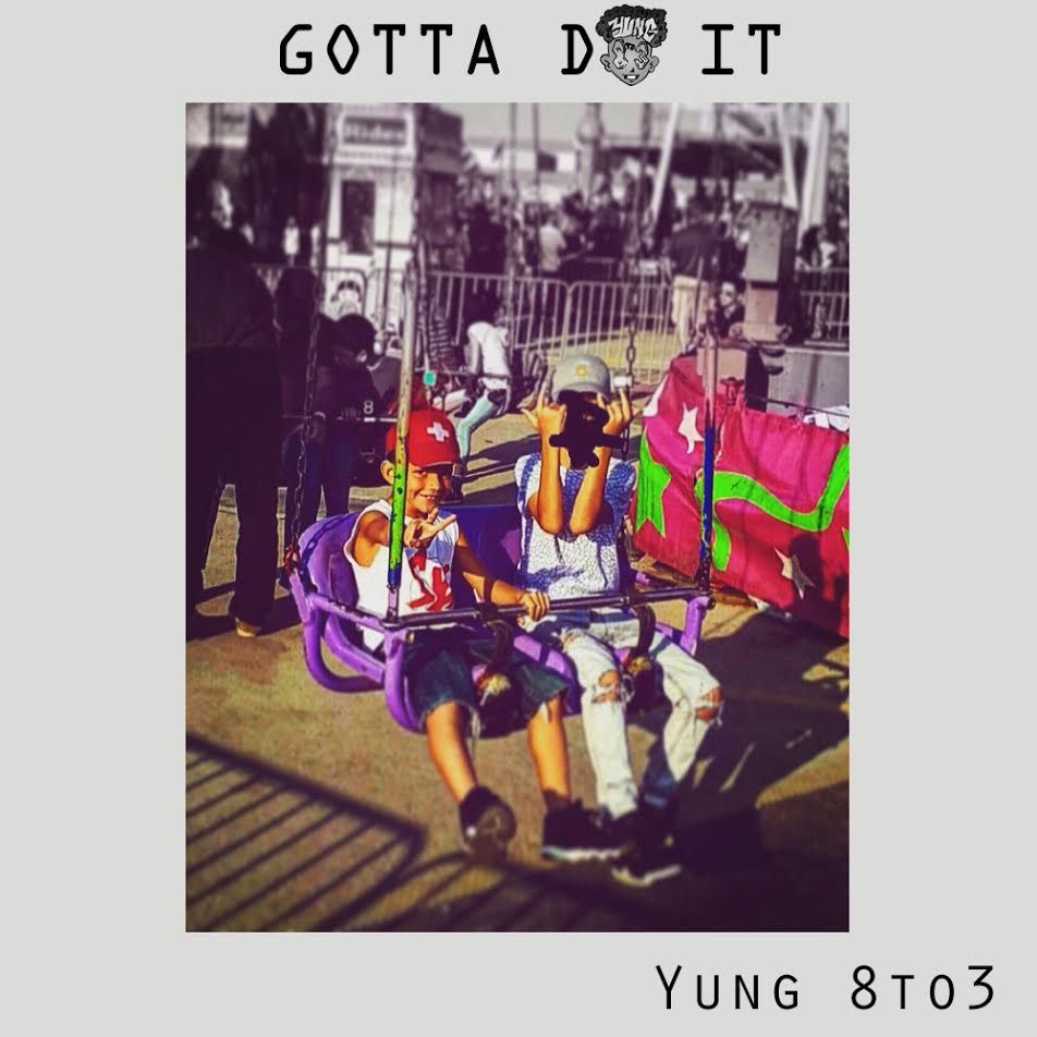 Yung 8to3- Gotta Do It