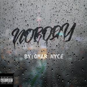 Omar Nyce- Nobody