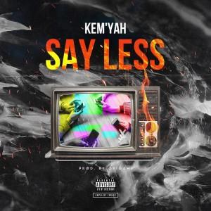 Kem'Yah- Say Less